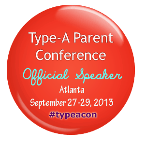 I'm speaking at the 2013 Type-A Parent Conference!